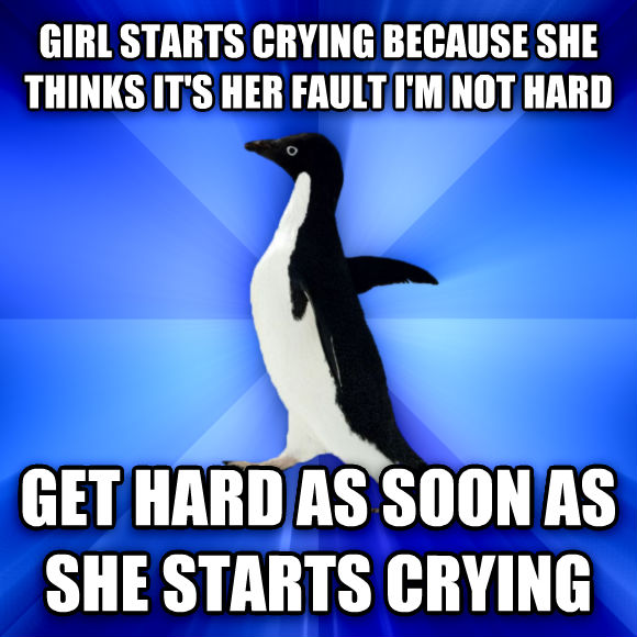 Socially Awkward Penguin girl starts crying because she thinks it s her fault i m not hard get hard as soon as she starts crying  , made with livememe meme generator
