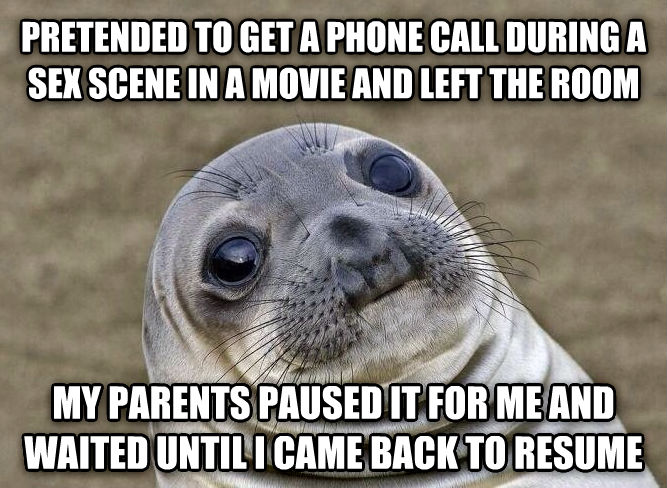 Uncomfortable Situation Seal pretended to get a phone call during a fun scene in a movie and left the room my parents paused it for me and waited until i came back to resume , made with livememe meme generator