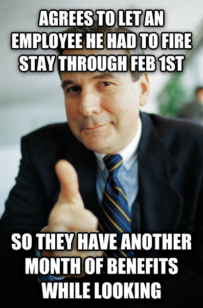 Good Guy Boss agrees to let an employee he had to fire stay through feb 1st so they have another month of benefits while looking , made with livememe meme maker