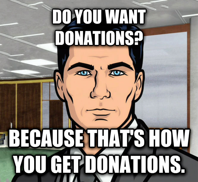 Archer Ants do you want donations? because that s how you get donations. , made with livememe meme generator