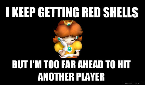 First Place Problems i keep getting red shells but i m too far ahead to hit another player , made with livememe meme creator