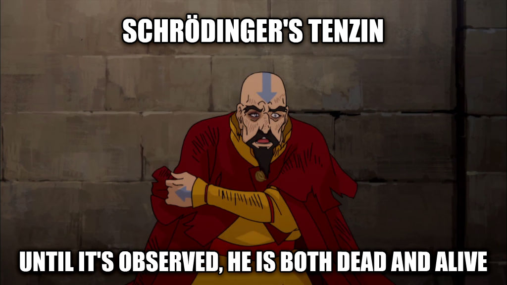 untitled meme schr  dinger s tenzin until it s observed, he is both dead and alive , made with livememe meme maker
