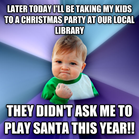 Success Kid later today i ll be taking my kids to a christmas party at our local library they didn t ask me to play santa this year!!  , made with livememe meme maker