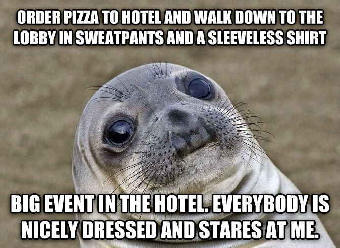 Uncomfortable Situation Seal order pizza to hotel and walk down to the lobby in sweatpants and a sleeveless shirt big event in the hotel. everybody is nicely dressed and stares at me. , made with livememe meme creator