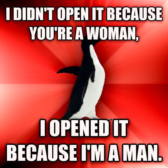 Socially Awesome Penguin i didn t open it because you re a woman, i opened it because i m a man.  , made with livememe meme creator