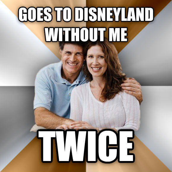 Scumbag Parents goes to disneyland without me twice  , made with livememe meme generator