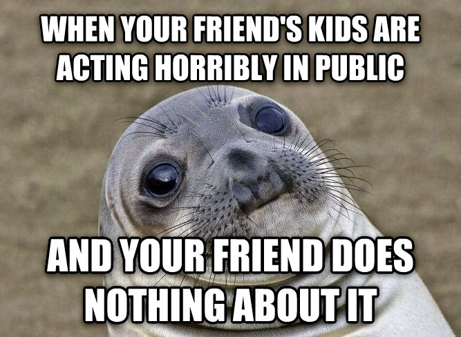 Uncomfortable Situation Seal when your friend s kids are acting horribly in public and your friend does nothing about it , made with livememe meme maker