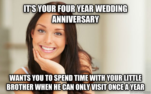 Good Girl Gina it s your four year wedding anniversary wants you to spend time with your little brother when he can only visit once a year , made with livememe meme creator