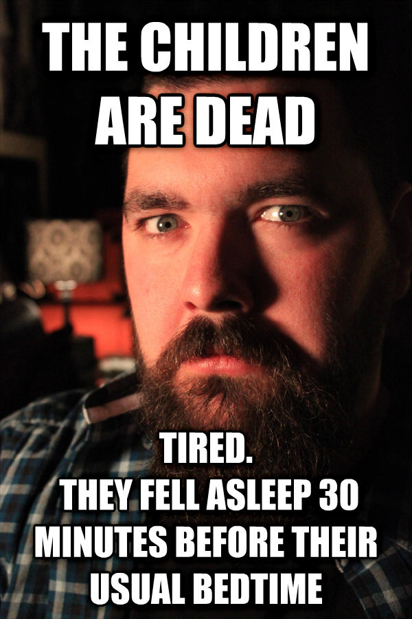 Dating Site Murderer the children are dead tired.  they fell asleep 30 minutes before their usual bedtime , made with livememe meme maker