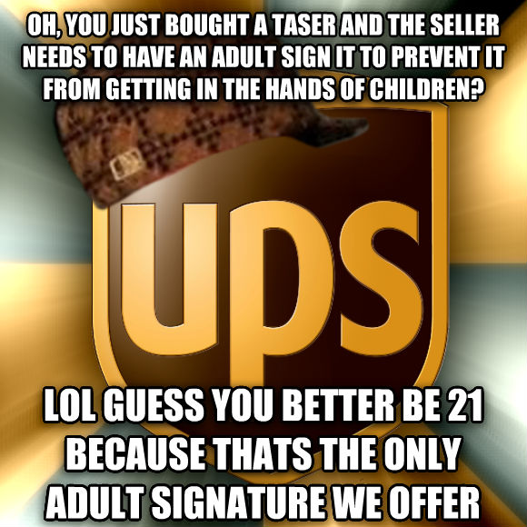 Scumbag UPS (Eat a banana captionbot) oh, you just bought a taser and the seller needs to have an adult sign it to prevent it from getting in the hands of children? lol guess you better be 21 because thats the only adult signature we offer  , made with livememe meme creator