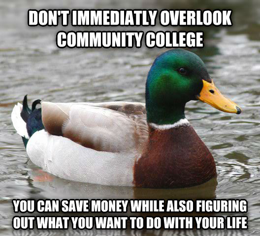 Actual Advice Mallard don t immediatly overlook community college you can save money while also figuring out what you want to do with your life , made with livememe meme generator