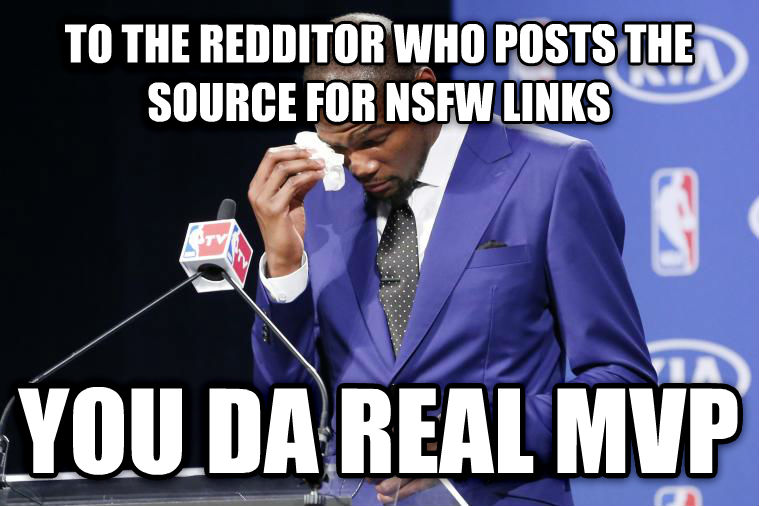 You Da Real MVP to the redditor who posts the source for nsfw links you da real mvp , made with livememe meme maker