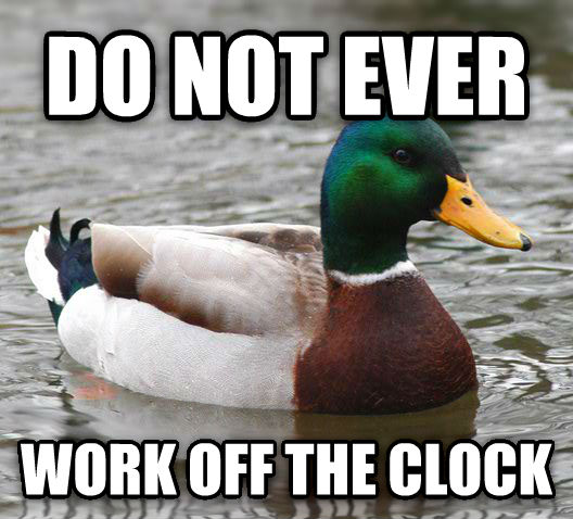Actual Advice Mallard do not ever work off the clock , made with livememe meme generator