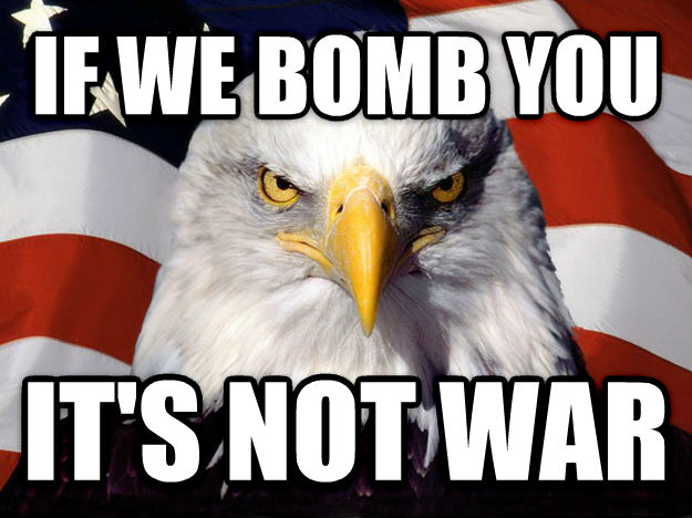 American Eagle if we bomb you it s not war , made with livememe meme creator