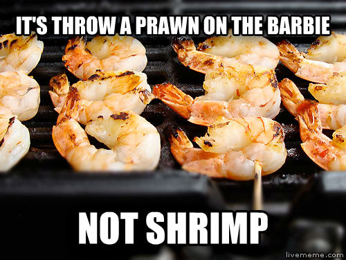 ameristralian it s throw a prawn on the barbie not shrimp , made with livememe meme maker