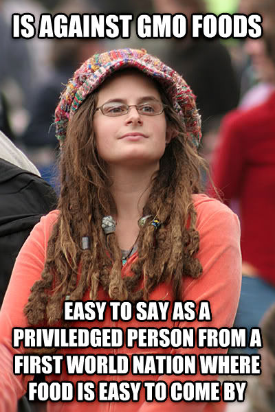 College Liberal is against gmo foods easy to say as a priviledged person from a first world nation where food is easy to come by , made with livememe meme generator
