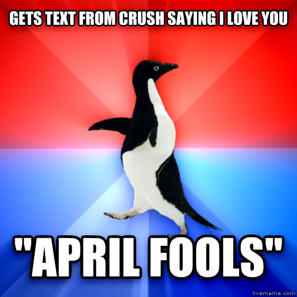 Socially Awesome Awkward Penguin gets text from crush saying i love you  april fools   , made with livememe meme maker
