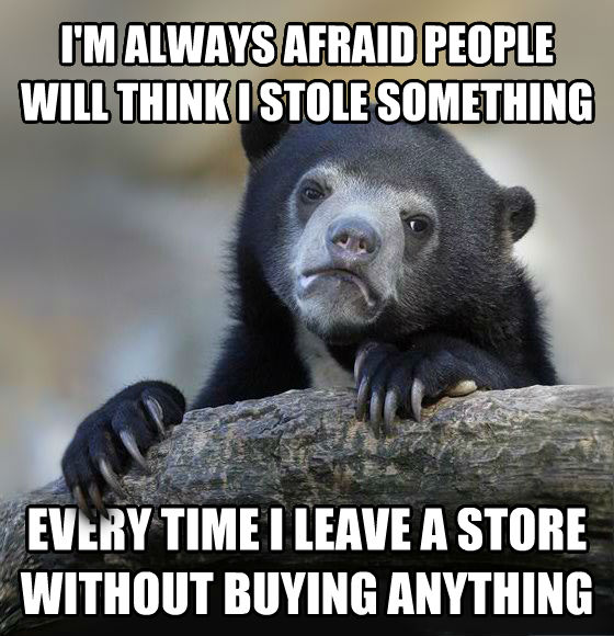 Confession Bear i m always afraid people will think i stole something every time i leave a store without buying anything , made with livememe meme generator