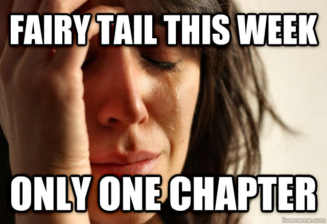 First World Problems fairy tail this week only one chapter , made with livememe meme generator