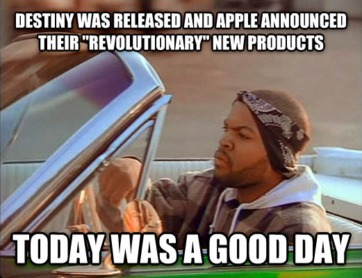 Today Was A Good Day destiny was released and apple announced their  revolutionary  new products  today was a good day , made with livememe meme generator
