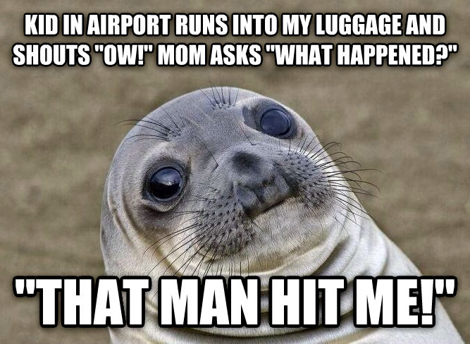 Uncomfortable Situation Seal kid in airport runs into my luggage and shouts  ow!  mom asks  what happened?   that man hit me!  , made with livememe meme maker