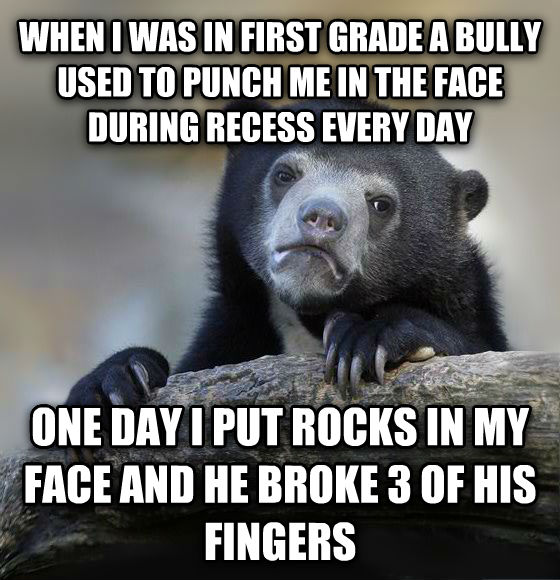 Confession Bear when i was in first grade a bully used to punch me in the face during recess every day one day i put rocks in my face and he broke 3 of his fingers , made with livememe meme creator