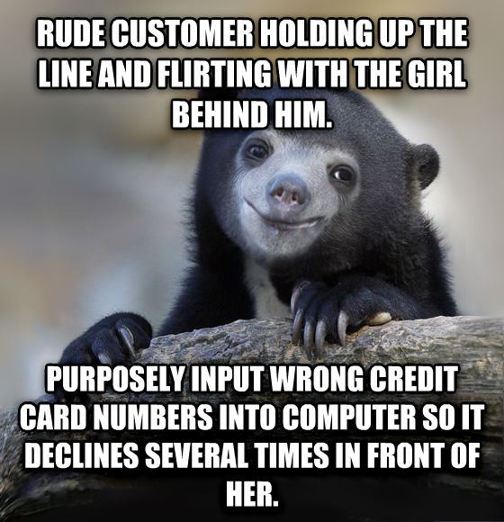 Happy Confession Bear rude customer holding up the line and flirting with the girl behind him. purposely input wrong credit card numbers into computer so it declines several times in front of her. , made with livememe meme maker