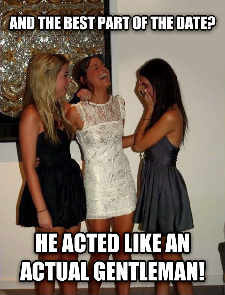 Vindictive Girls and the best part of the date? he acted like an actual gentleman! , made with livememe meme creator