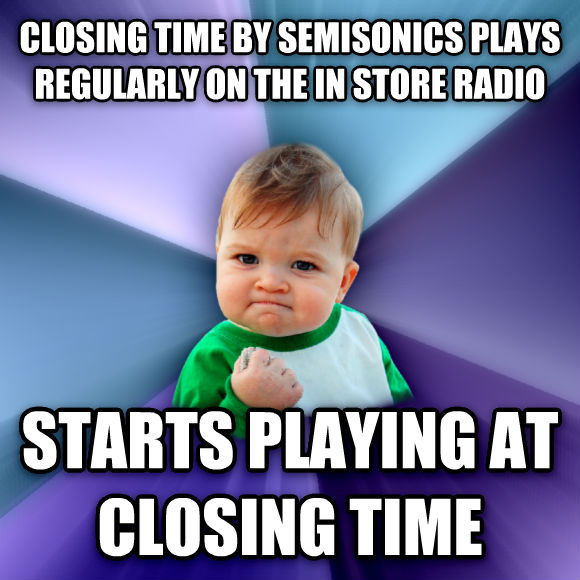 Success Kid closing time by semisonics plays regularly on the in store radio starts playing at closing time  , made with livememe meme generator
