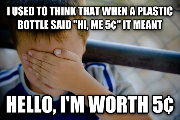 Confession Kid i used to think that when a plastic bottle said  hi, me 5    it meant hello, i m worth 5   , made with livememe meme generator