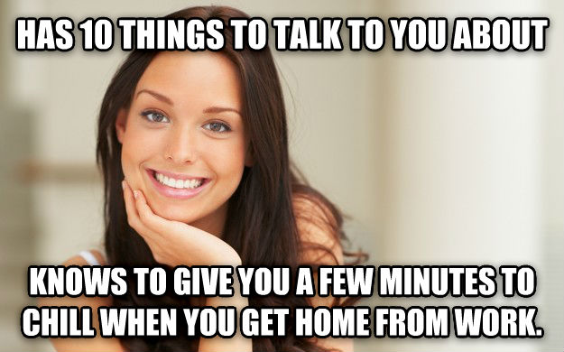 Good Girl Gina has 10 things to talk to you about knows to give you a few minutes to chill when you get home from work. , made with livememe meme maker
