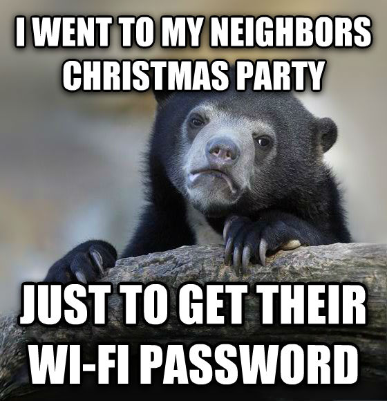 Confession Bear i went to my neighbors christmas party just to get their wi-fi password , made with livememe meme creator