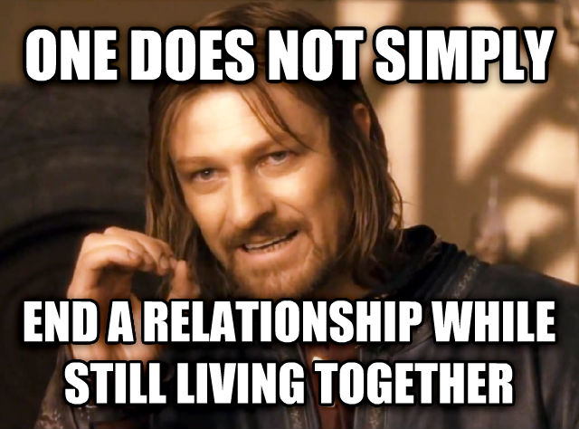 One Does Not Simply one does not simply end a relationship while still living together , made with livememe meme maker