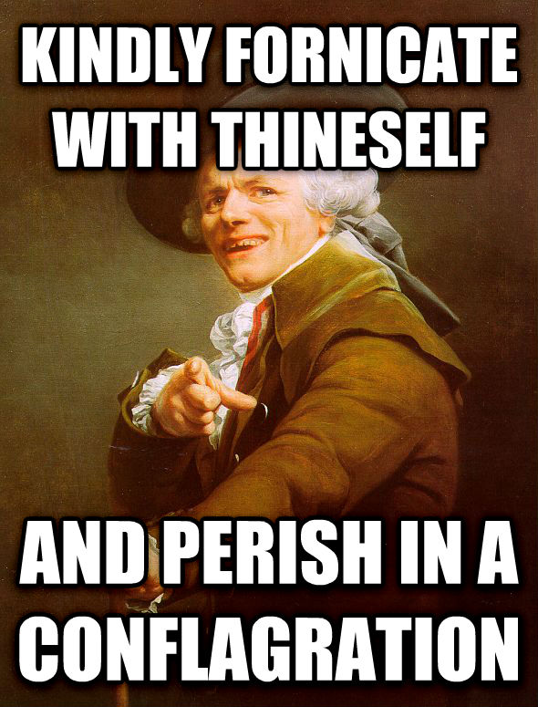 Joseph Ducreux kindly fornicate with thineself and perish in a conflagration , made with livememe meme maker