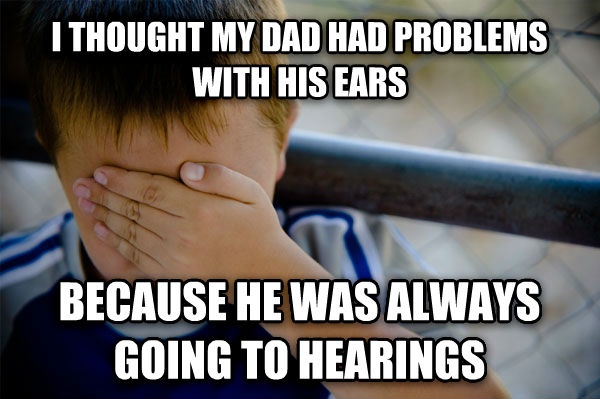 Confession Kid i thought my dad had problems with his ears because he was always going to hearings , made with livememe meme maker