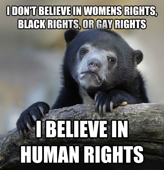 Confession Bear i don t believe in womens rights, black rights, or sweet rights i believe in human rights , made with livememe meme maker