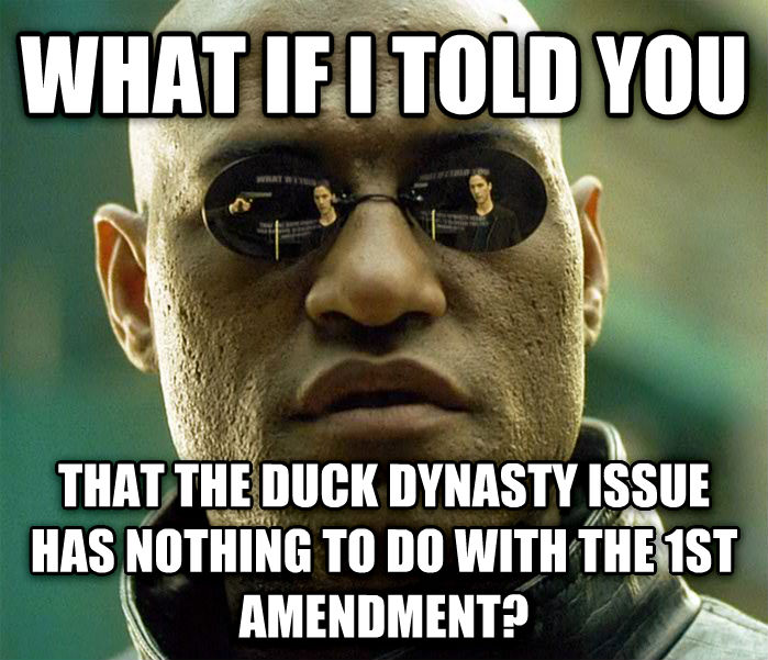 Matrix Morpheus what if i told you  that the duck dynasty issue has nothing to do with the 1st amendment? , made with livememe meme creator