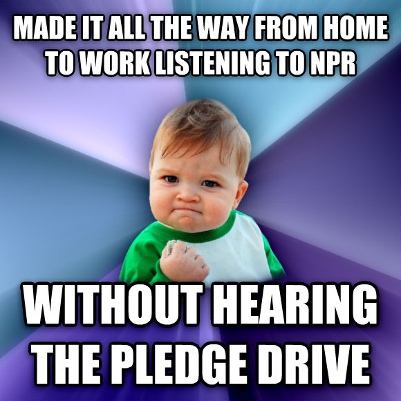 Success Kid made it all the way from home to work listening to npr without hearing the pledge drive  , made with livememe meme maker