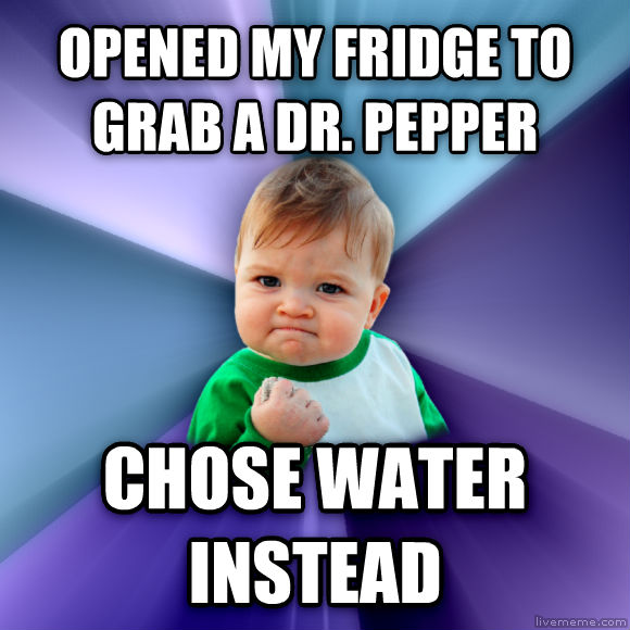 Success Kid opened my fridge to grab a dr. pepper chose water instead  , made with livememe meme creator