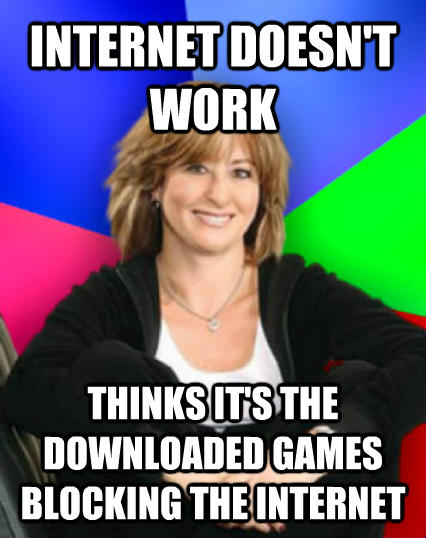 Sheltering Suburban Mom internet doesn t work thinks it s the downloaded games blocking the internet  , made with livememe meme creator