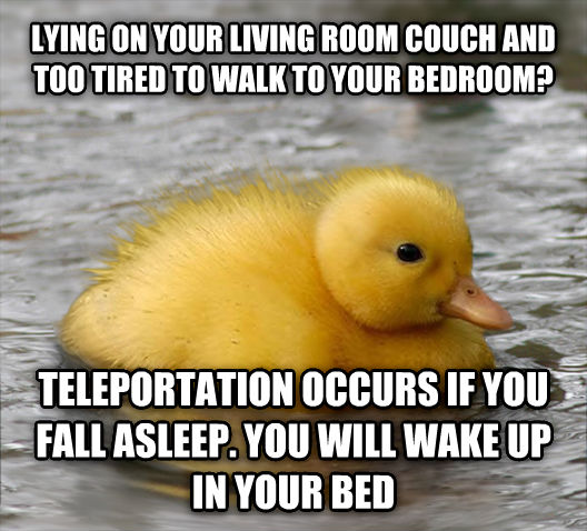 Baby Advice Mallard lying on your living room couch and too tired to walk to your bedroom? teleportation occurs if you fall asleep. you will wake up in your bed , made with livememe meme maker