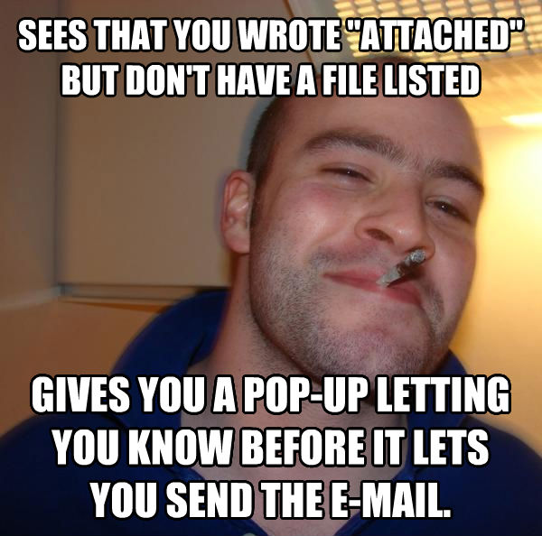 Good Guy Greg sees that you wrote  attached  but don t have a file listed gives you a pop-up letting you know before it lets you send the e-mail. , made with livememe meme creator