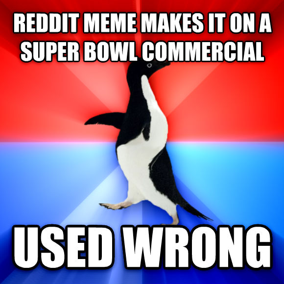 Socially Awesome Awkward Penguin reddit meme makes it on a super bowl commercial used wrong  , made with livememe meme creator