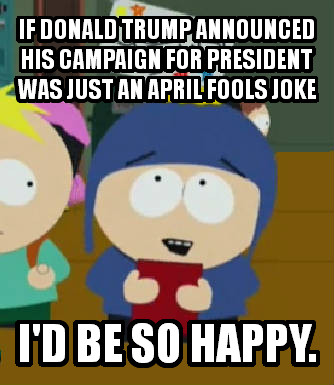 Craig Would Be So Happy if donald trump announced his campaign for president was just an april fools joke i d be so happy. , made with livememe meme creator