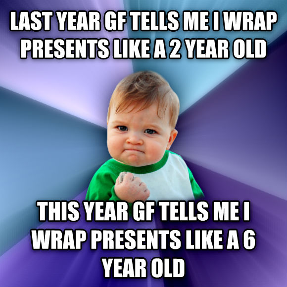 Success Kid last year gf tells me i wrap presents like a 2 year old this year gf tells me i wrap presents like a 6 year old  , made with livememe meme generator
