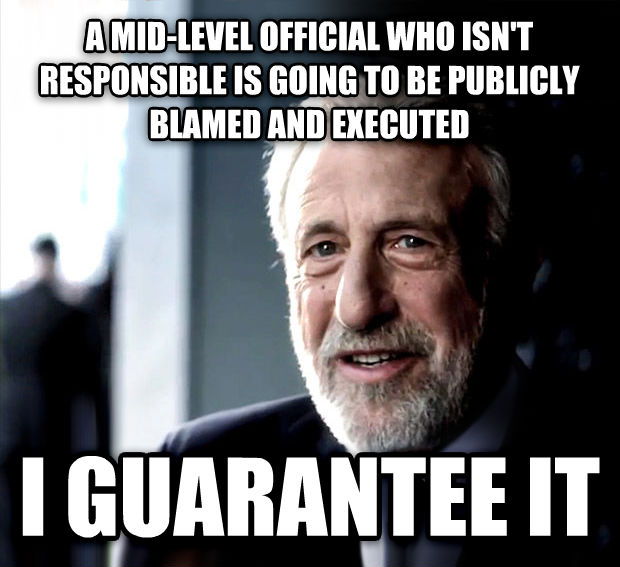 I Guarantee It a mid-level official who isn t responsible is going to be publicly blamed and executed i guarantee it  , made with livememe meme maker