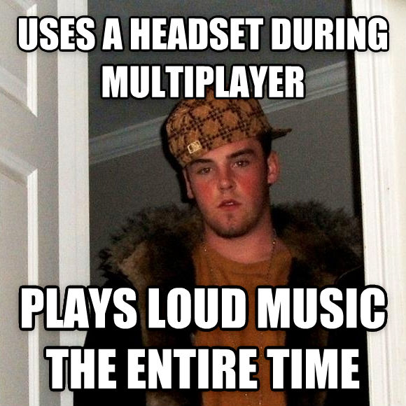 Scumbag Steve uses a headset during multiplayer plays loud music the entire time , made with livememe meme creator