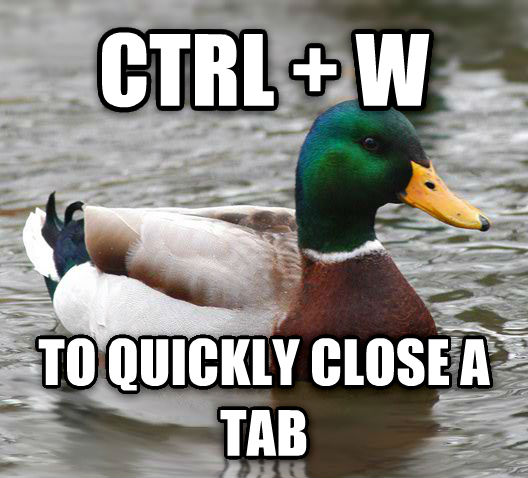 Actual Advice Mallard ctrl + w to quickly close a tab , made with livememe meme maker
