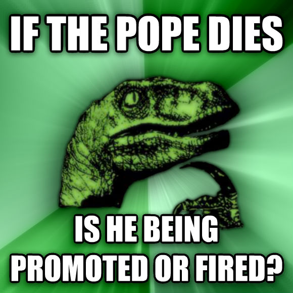 Philosoraptor if the pope dies is he being promoted or fired?  , made with livememe meme maker