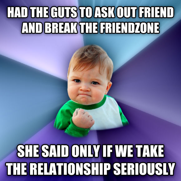 Success Kid had the guts to ask out friend and break the friendzone she said only if we take the relationship seriously  , made with livememe meme maker